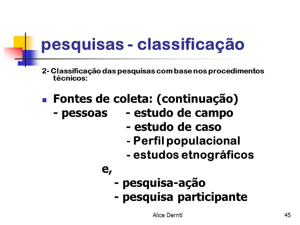 Alice Derntl45 pesquisas - classificação 2- Classificação das pesquisas com base nos procedimentos técnicos: Fontes de coleta: (continuação) - pessoas