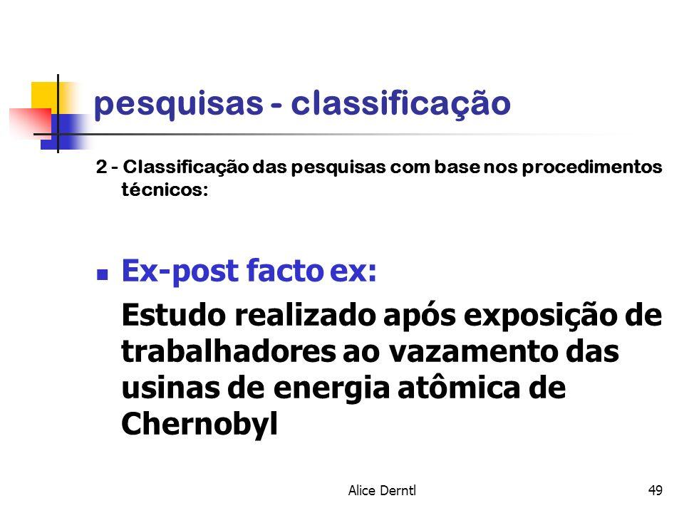 Alice Derntl49 pesquisas - classificação 2 - Classificação das pesquisas com base nos procedimentos técnicos: Ex-post facto ex: Estudo realizado após
