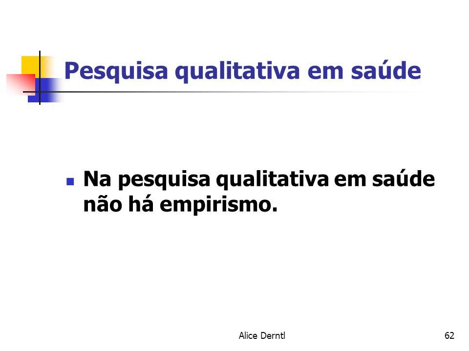 Alice Derntl62 Pesquisa qualitativa em saúde Na pesquisa qualitativa em saúde não há empirismo.