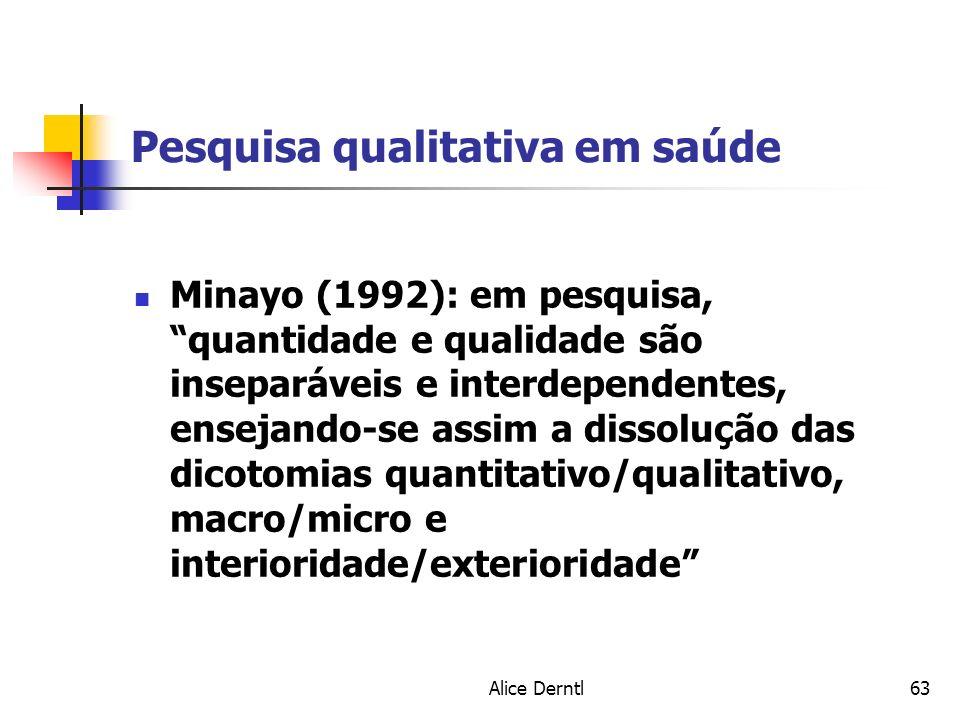 Alice Derntl63 Pesquisa qualitativa em saúde Minayo (1992): em pesquisa, quantidade e qualidade são inseparáveis e interdependentes, ensejando-se assi
