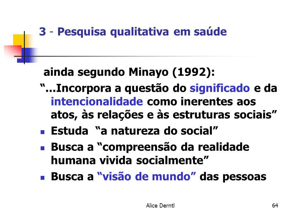 Alice Derntl64 3 - Pesquisa qualitativa em saúde ainda segundo Minayo (1992):...Incorpora a questão do significado e da intencionalidade como inerente