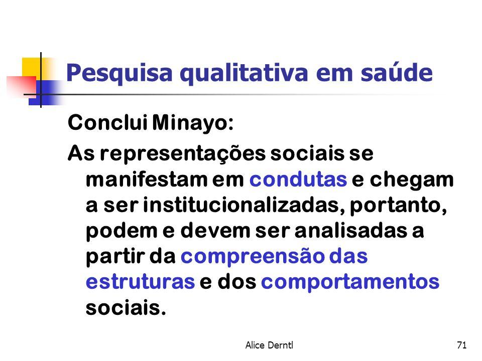 Alice Derntl71 Pesquisa qualitativa em saúde Conclui Minayo: As representações sociais se manifestam em condutas e chegam a ser institucionalizadas, p