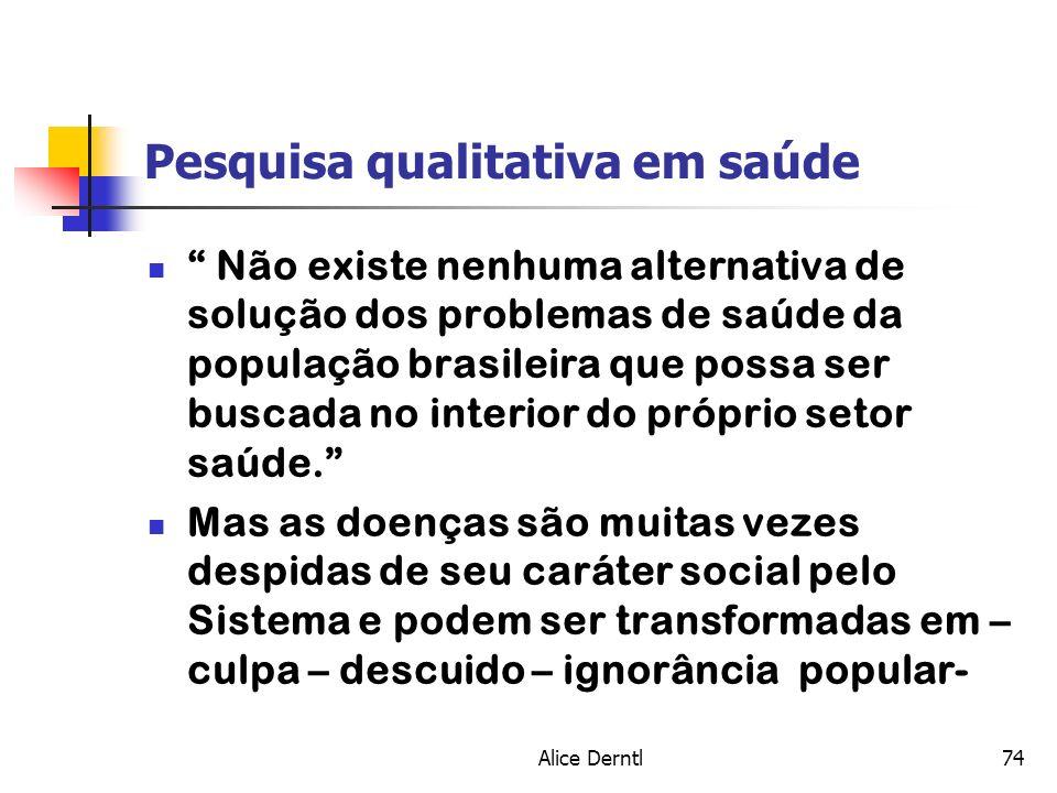 Alice Derntl74 Pesquisa qualitativa em saúde Não existe nenhuma alternativa de solução dos problemas de saúde da população brasileira que possa ser bu