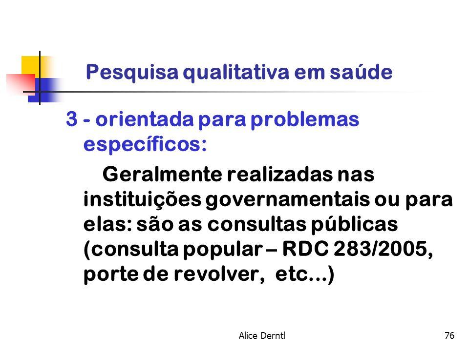 Alice Derntl76 Pesquisa qualitativa em saúde 3 - orientada para problemas específicos: Geralmente realizadas nas instituições governamentais ou para e