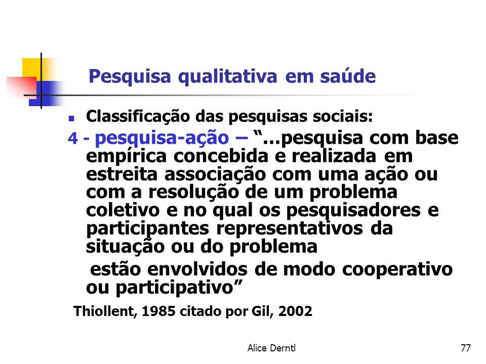Alice Derntl77 Pesquisa qualitativa em saúde Classificação das pesquisas sociais: 4 - pesquisa-ação –...pesquisa com base empírica concebida e realiza