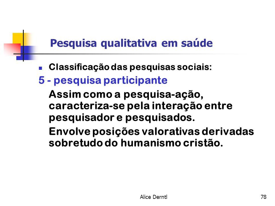 Alice Derntl78 Pesquisa qualitativa em saúde Classificação das pesquisas sociais: 5 - pesquisa participante Assim como a pesquisa-ação, caracteriza-se