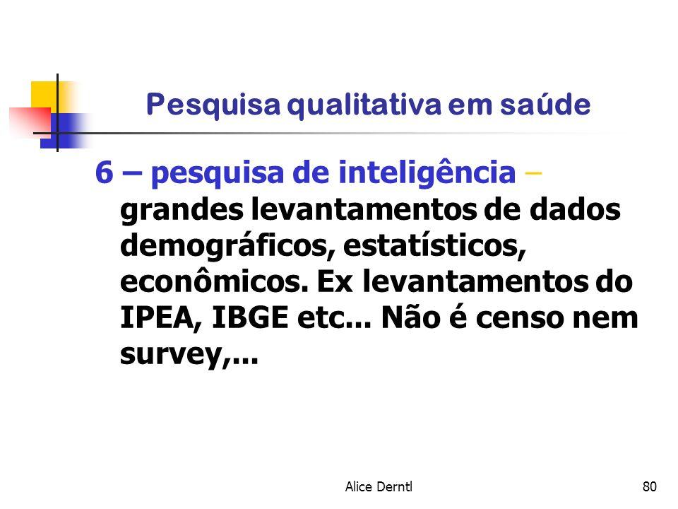 Alice Derntl80 Pesquisa qualitativa em saúde 6 – pesquisa de inteligência – grandes levantamentos de dados demográficos, estatísticos, econômicos. Ex