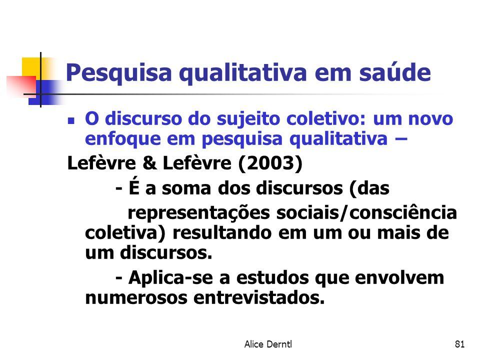 Alice Derntl81 Pesquisa qualitativa em saúde O discurso do sujeito coletivo: um novo enfoque em pesquisa qualitativa – Lefèvre & Lefèvre (2003) - É a
