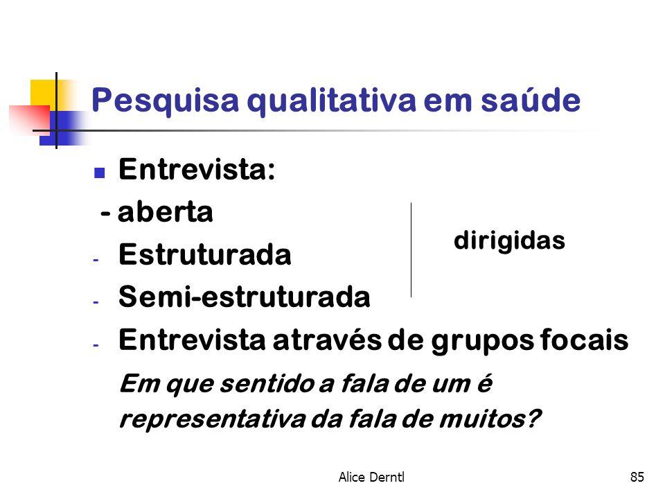 Alice Derntl85 Pesquisa qualitativa em saúde Entrevista: - aberta - Estruturada - Semi-estruturada - Entrevista através de grupos focais Em que sentid
