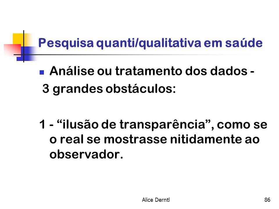 Alice Derntl86 Pesquisa quanti/qualitativa em saúde Análise ou tratamento dos dados - 3 grandes obstáculos: 1 - ilusão de transparência, como se o rea