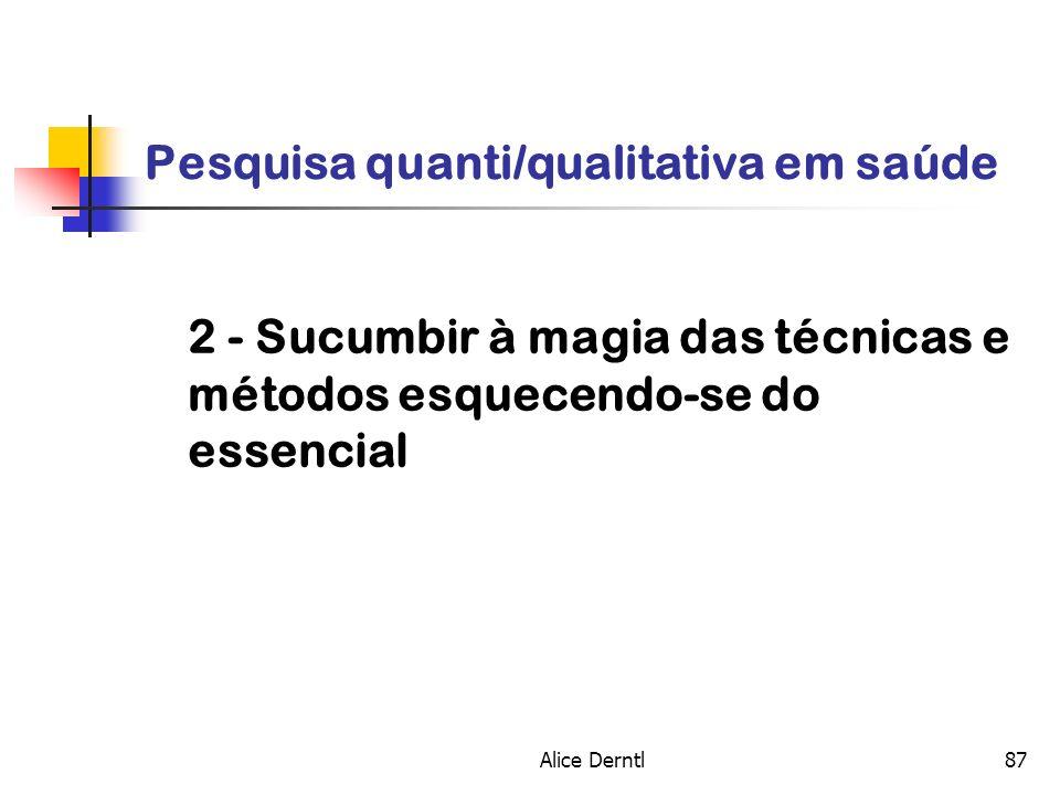 Alice Derntl87 Pesquisa quanti/qualitativa em saúde 2 - Sucumbir à magia das técnicas e métodos esquecendo-se do essencial