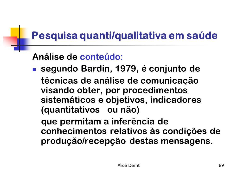 Alice Derntl89 Pesquisa quanti/qualitativa em saúde Análise de conteúdo: segundo Bardin, 1979, é conjunto de técnicas de análise de comunicação visand