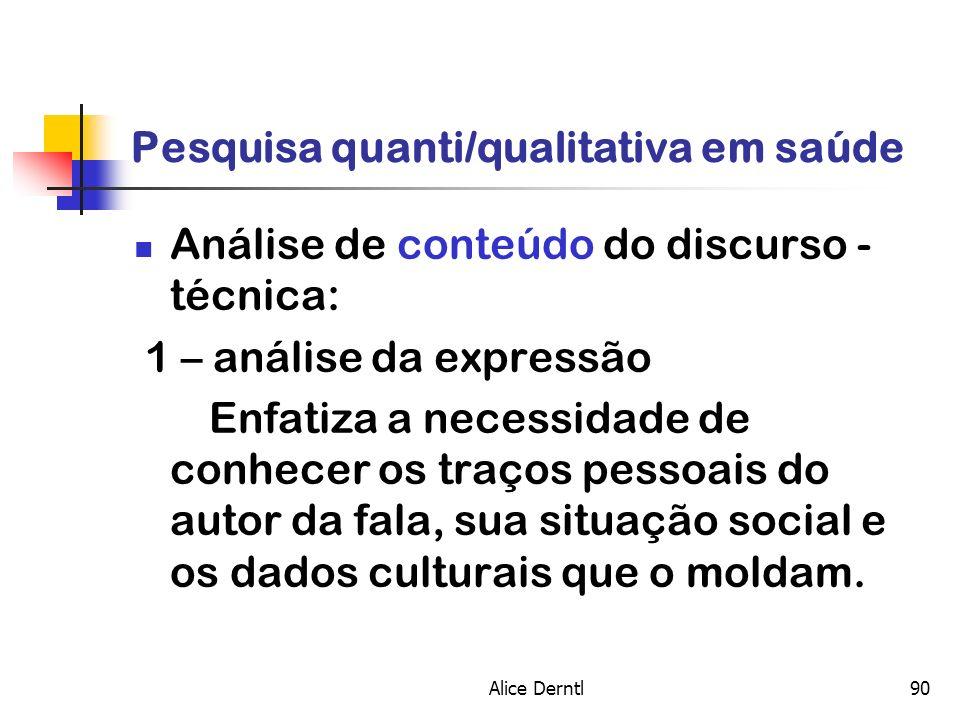 Alice Derntl90 Pesquisa quanti/qualitativa em saúde Análise de conteúdo do discurso - técnica: 1 – análise da expressão Enfatiza a necessidade de conh