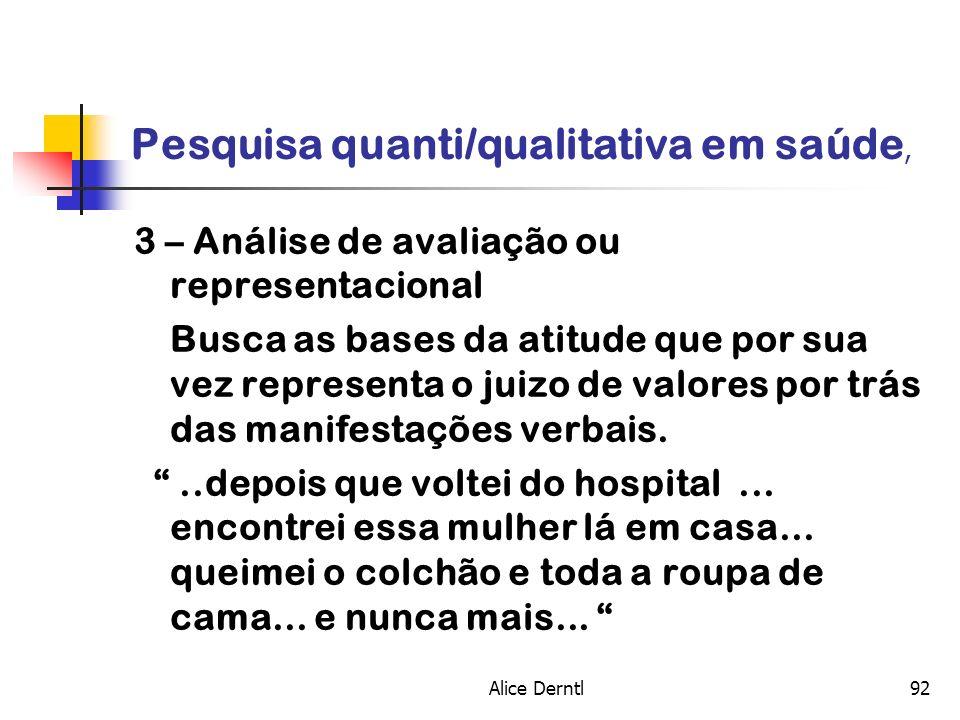 Alice Derntl92 Pesquisa quanti/qualitativa em saúde, 3 – Análise de avaliação ou representacional Busca as bases da atitude que por sua vez representa