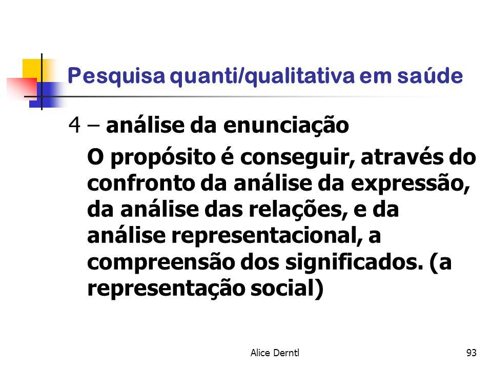 Alice Derntl93 Pesquisa quanti/qualitativa em saúde 4 – análise da enunciação O propósito é conseguir, através do confronto da análise da expressão, d