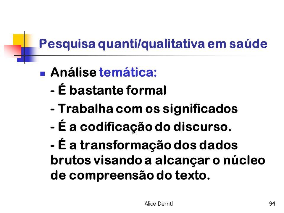 Alice Derntl94 Pesquisa quanti/qualitativa em saúde Análise temática: - É bastante formal - Trabalha com os significados - É a codificação do discurso