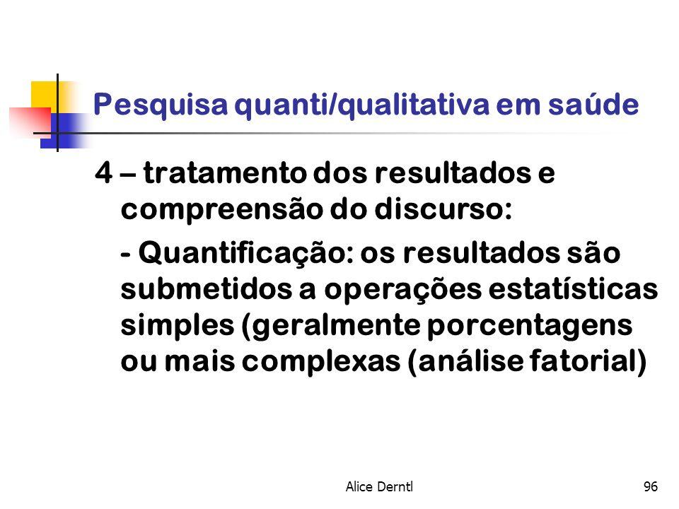 Alice Derntl96 Pesquisa quanti/qualitativa em saúde 4 – tratamento dos resultados e compreensão do discurso: - Quantificação: os resultados são submet