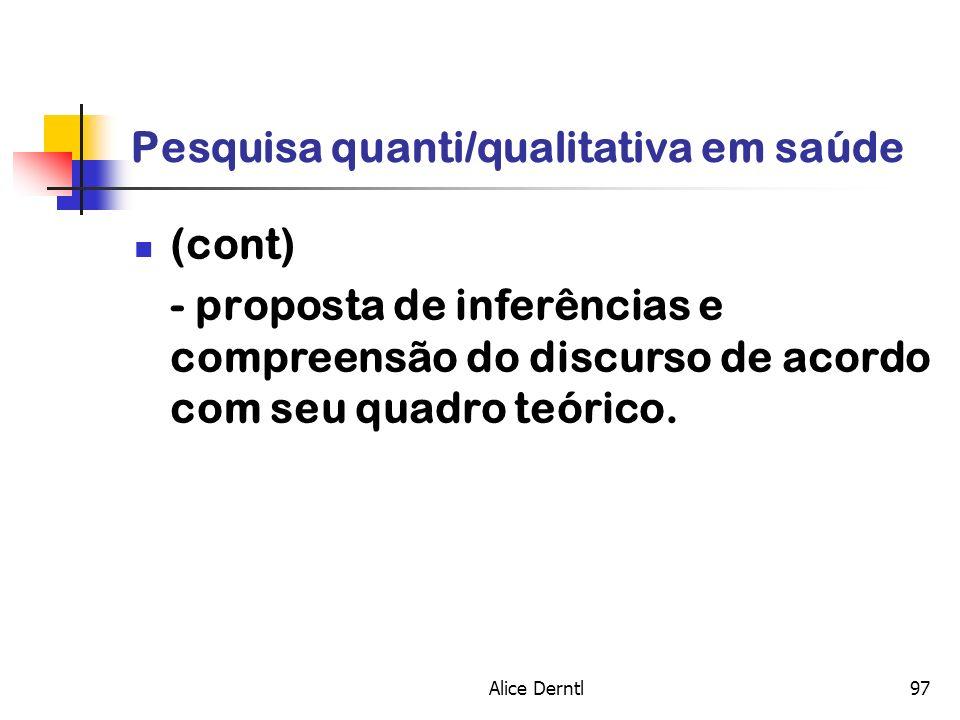 Alice Derntl97 Pesquisa quanti/qualitativa em saúde (cont) - proposta de inferências e compreensão do discurso de acordo com seu quadro teórico.