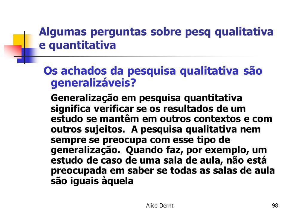 Alice Derntl98 Algumas perguntas sobre pesq qualitativa e quantitativa Os achados da pesquisa qualitativa são generalizáveis? Generalização em pesquis