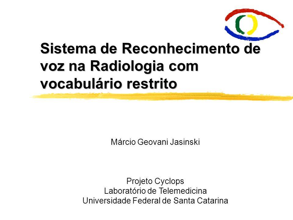 Sistema de Reconhecimento de voz na Radiologia com vocabulário restrito Márcio Geovani Jasinski Projeto Cyclops Laboratório de Telemedicina Universida