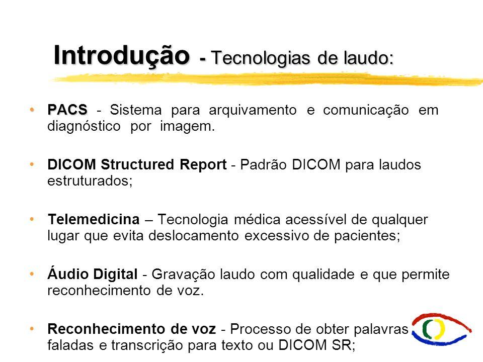 Introdução - Tecnologias de laudo: PACSPACS - Sistema para arquivamento e comunicação em diagnóstico por imagem. DICOM Structured Report - Padrão DICO
