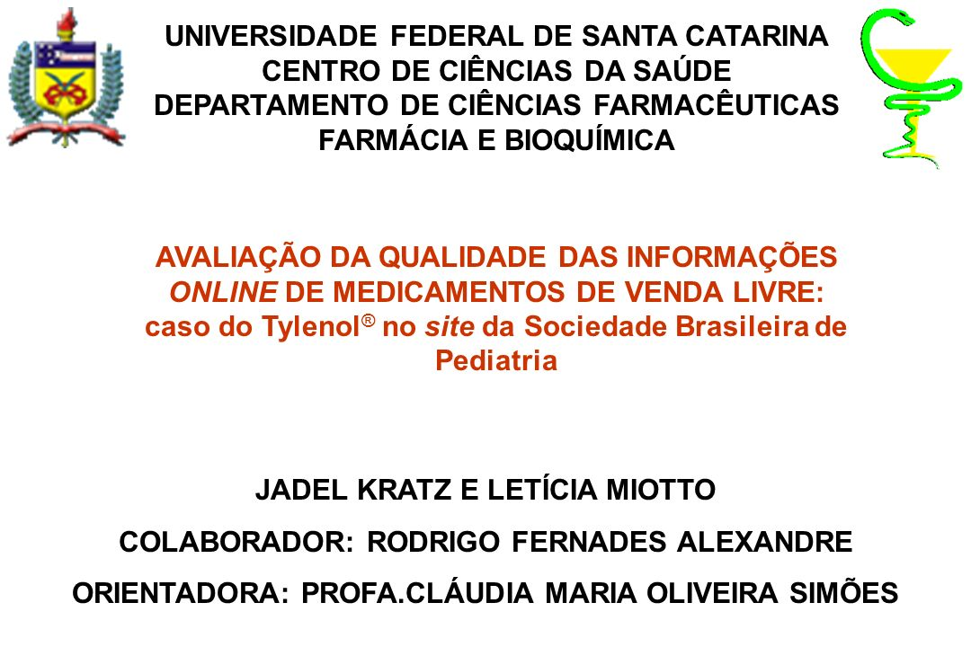 OBJETIVOS OBJETIVO GERAL Avaliar a qualidade das informações de medicamentos de venda livre, veiculadas em sites brasileiros de sociedades de especialidades médicas