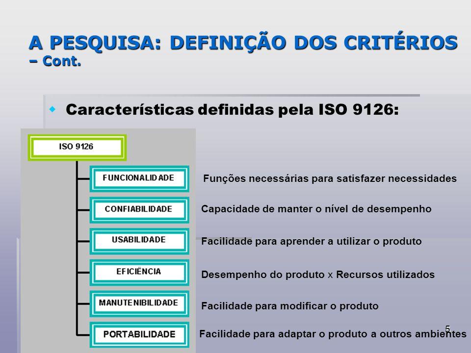 5 A PESQUISA: DEFINIÇÃO DOS CRITÉRIOS – Cont. Características definidas pela ISO 9126: Funções necessárias para satisfazer necessidades Capacidade de