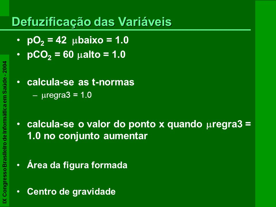 pO 2 = 42 baixo = 1.0 pCO 2 = 60 alto = 1.0 calcula-se as t-normas – regra3 = 1.0 calcula-se o valor do ponto x quando regra3 = 1.0 no conjunto aument