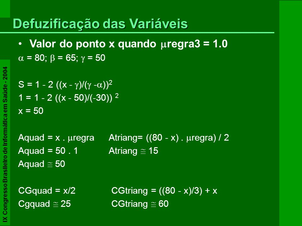 Valor do ponto x quando regra3 = 1.0 = 80; = 65; = 50 S = 1 - 2 ((x - )/( - )) 2 1 = 1 - 2 ((x - 50)/(-30)) 2 x = 50 Aquad = x. regra Atriang= ((80 -
