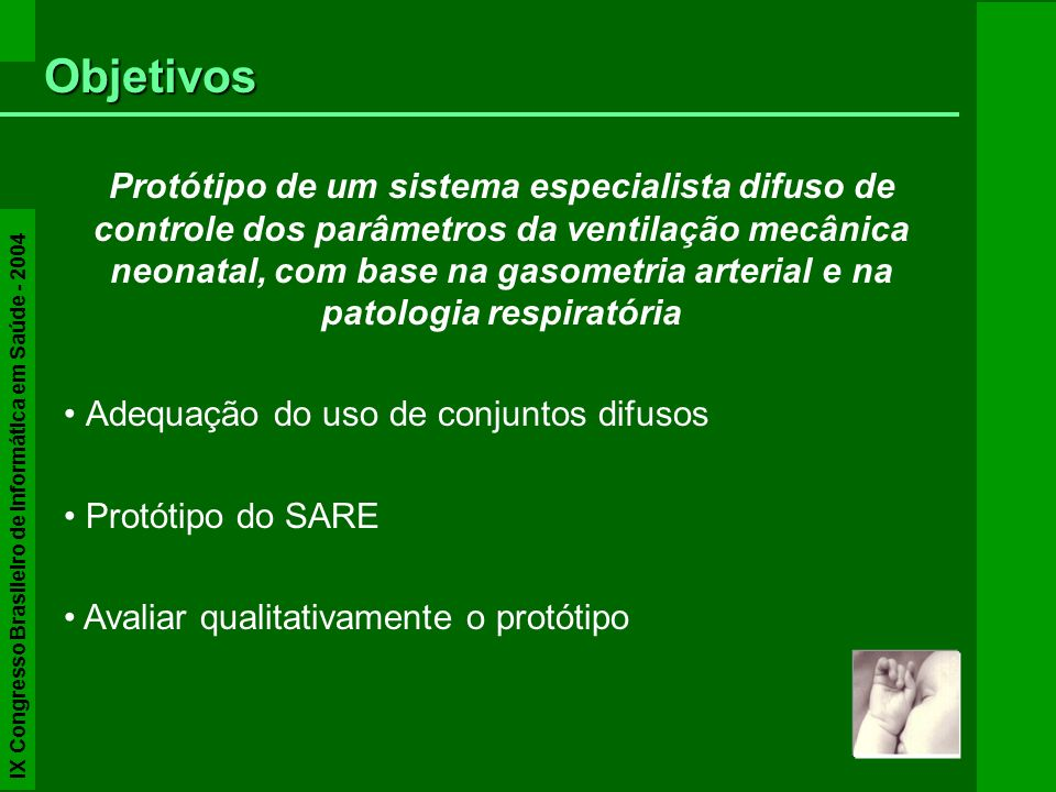 Conhecimento sobre: –gasometria arterial –alterações de parâmetros do VM –definição das variáveis –regras SE-ENTÃO Aquisição do Conhecimento IX Congresso Brasileiro de Informática em Saúde - 2004
