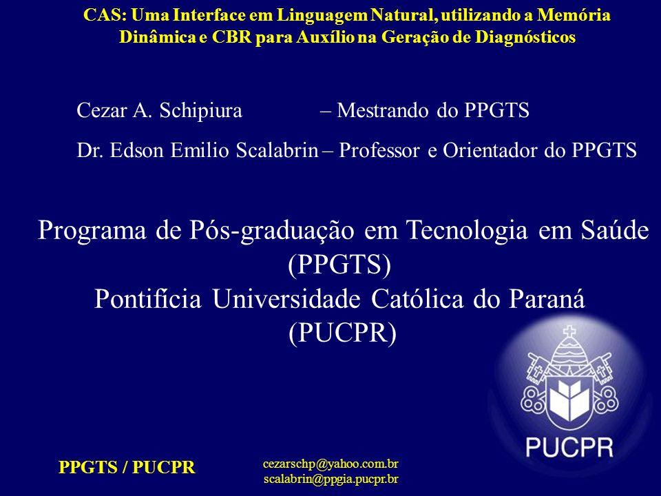 PPGTS / PUCPR cezarschp@yahoo.com.br scalabrin@ppgia.pucpr.br CAS: Uma Interface em Linguagem Natural, utilizando a Memória Dinâmica e CBR para Auxílio na Geração de Diagnósticos Metodologia (resposta)