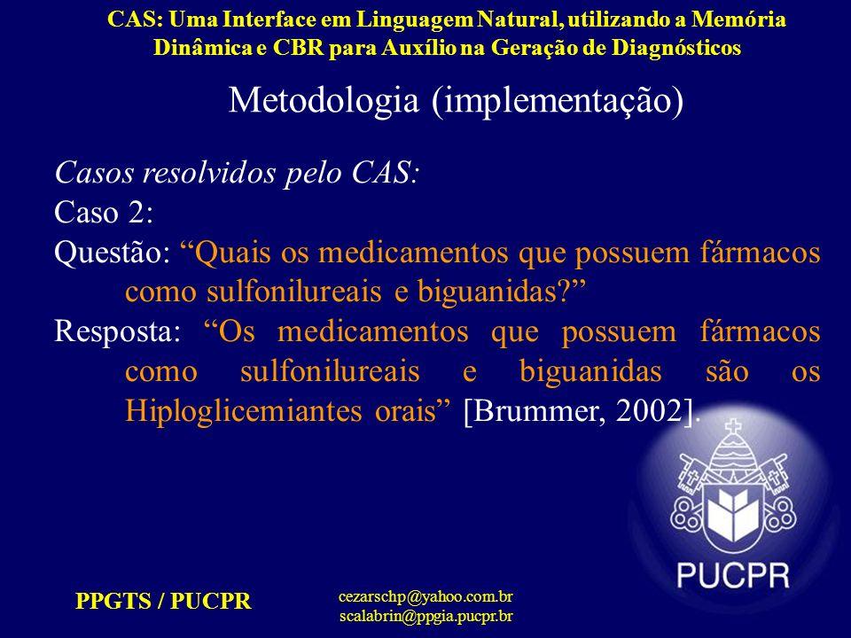 PPGTS / PUCPR cezarschp@yahoo.com.br scalabrin@ppgia.pucpr.br CAS: Uma Interface em Linguagem Natural, utilizando a Memória Dinâmica e CBR para Auxílio na Geração de Diagnósticos Perguntas Comentários