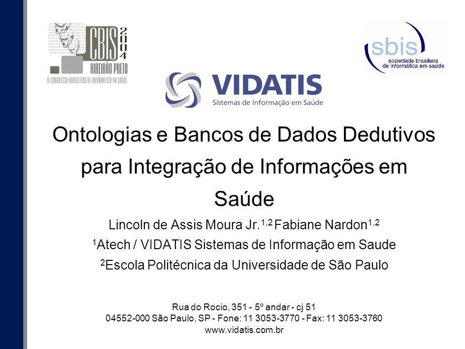Rua do Rocio, 351 - 5º andar - cj 51 04552-000 São Paulo, SP - Fone: 11 3053-3770 - Fax: 11 3053-3760 www.vidatis.com.br Ontologias e Bancos de Dados