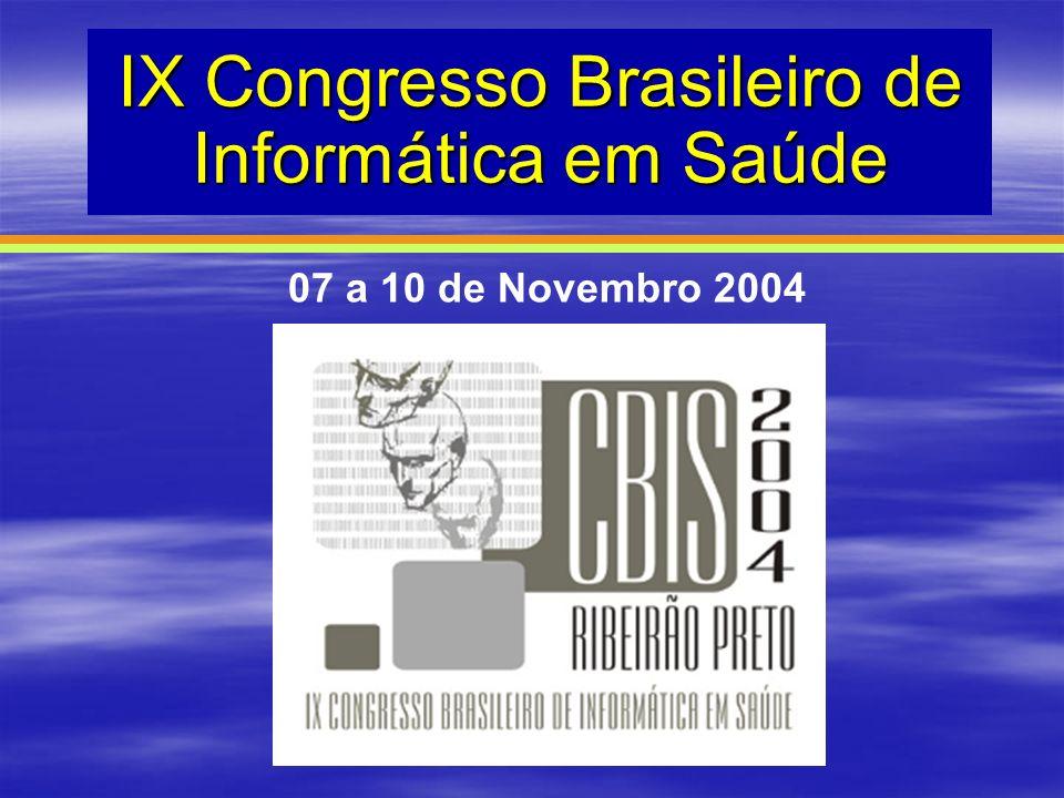 IX Congresso Brasileiro de Informática em Saúde 07 a 10 de Novembro 2004