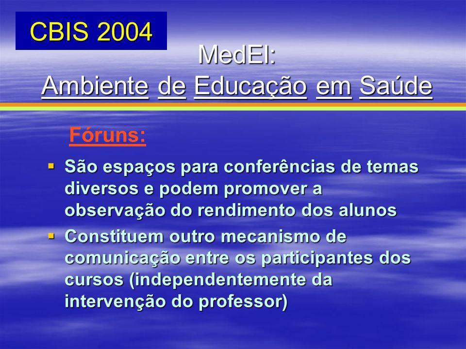 Fóruns: São espaços para conferências de temas diversos e podem promover a observação do rendimento dos alunos São espaços para conferências de temas