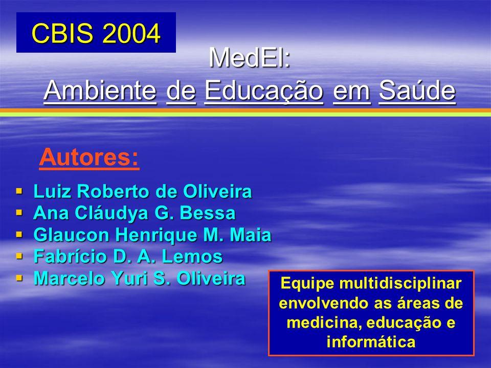 CBIS 2004 MedEl: Ambiente de Educação em Saúde Luiz Roberto de Oliveira Luiz Roberto de Oliveira Ana Cláudya G. Bessa Ana Cláudya G. Bessa Glaucon Hen