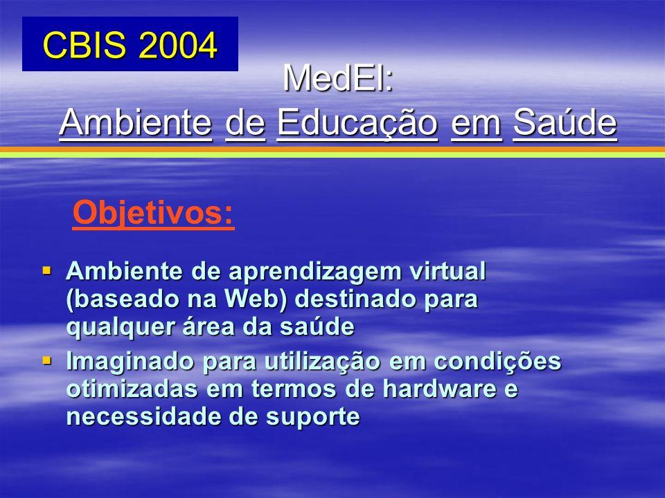 MedEl: Ambiente de Educação em Saúde CBIS 2004 Objetivos: Ambiente de aprendizagem virtual (baseado na Web) destinado para qualquer área da saúde Ambi
