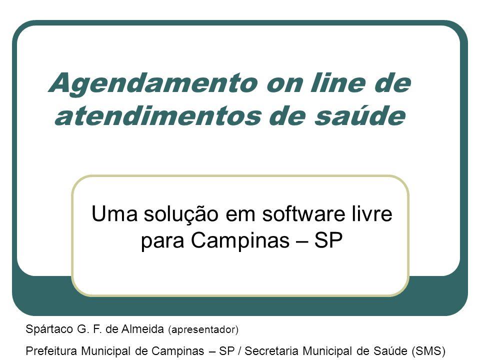 Agendamento on line de atendimentos de saúde Uma solução em software livre para Campinas – SP Spártaco G. F. de Almeida (apresentador) Prefeitura Muni