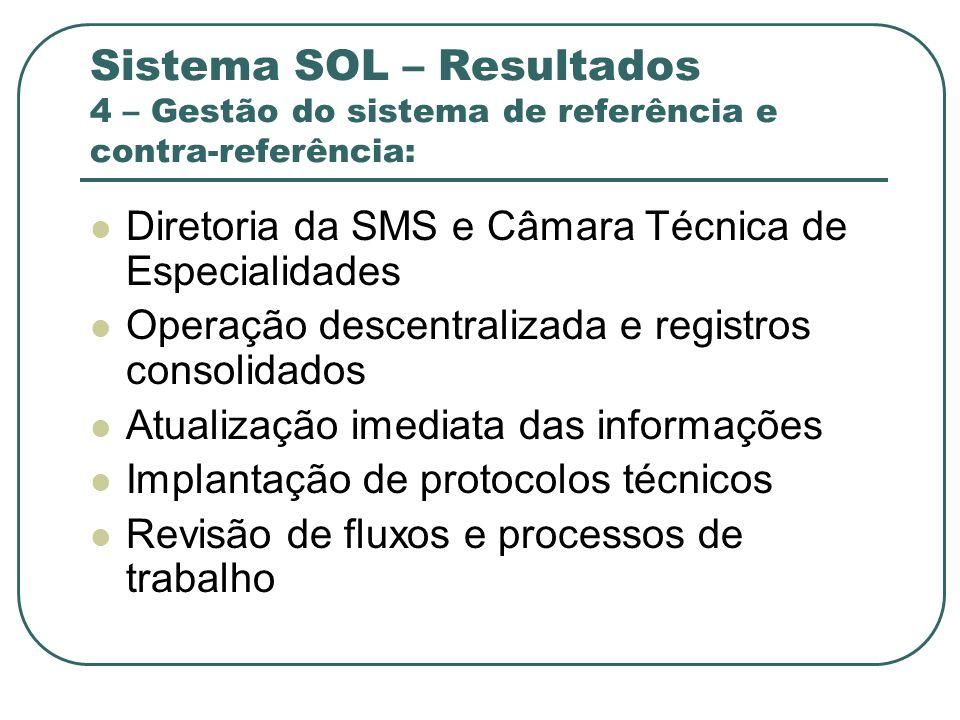 Sistema SOL – Resultados 4 – Gestão do sistema de referência e contra-referência: Diretoria da SMS e Câmara Técnica de Especialidades Operação descent