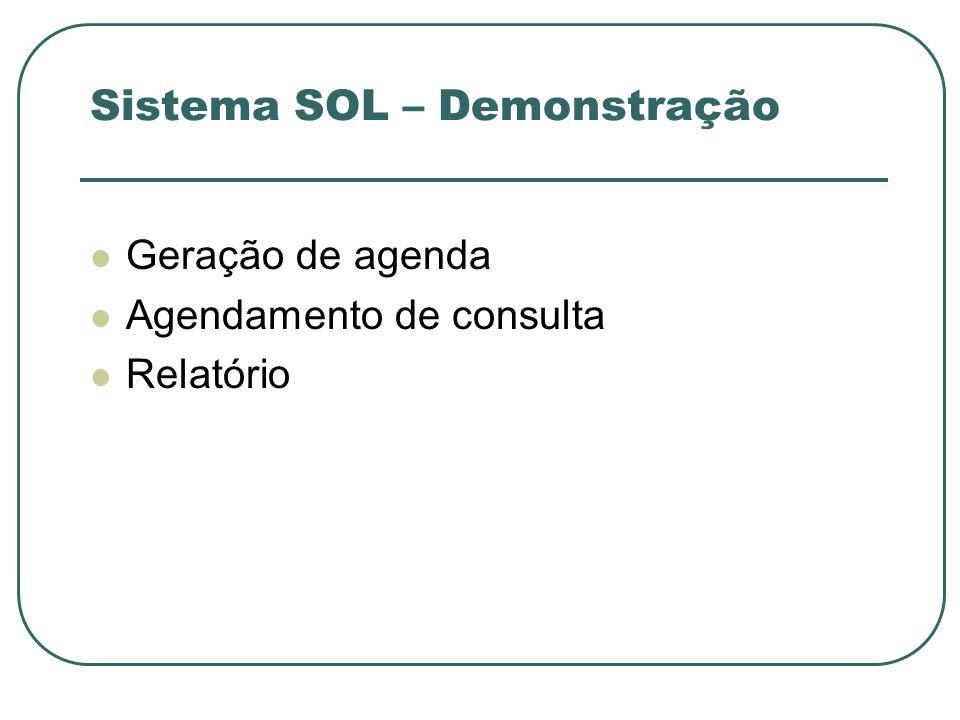 Sistema SOL – Demonstração Geração de agenda Agendamento de consulta Relatório