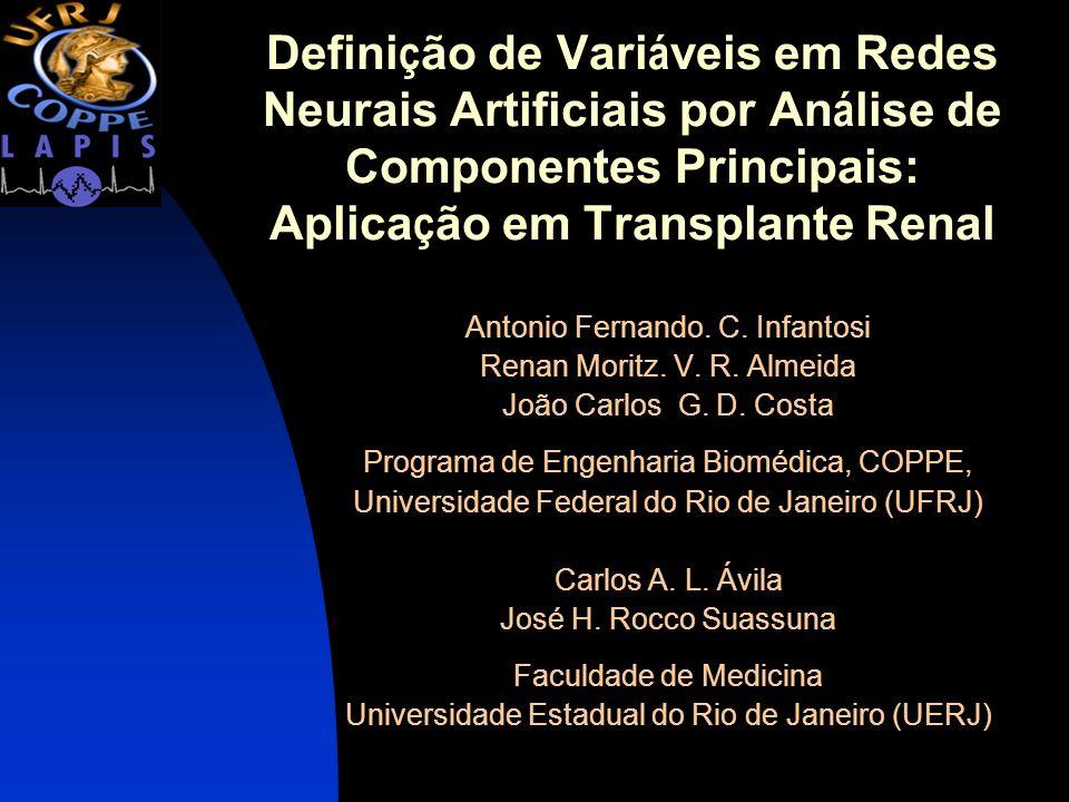 Defini ç ão de Vari á veis em Redes Neurais Artificiais por An á lise de Componentes Principais: Aplica ç ão em Transplante Renal Antonio Fernando. C.