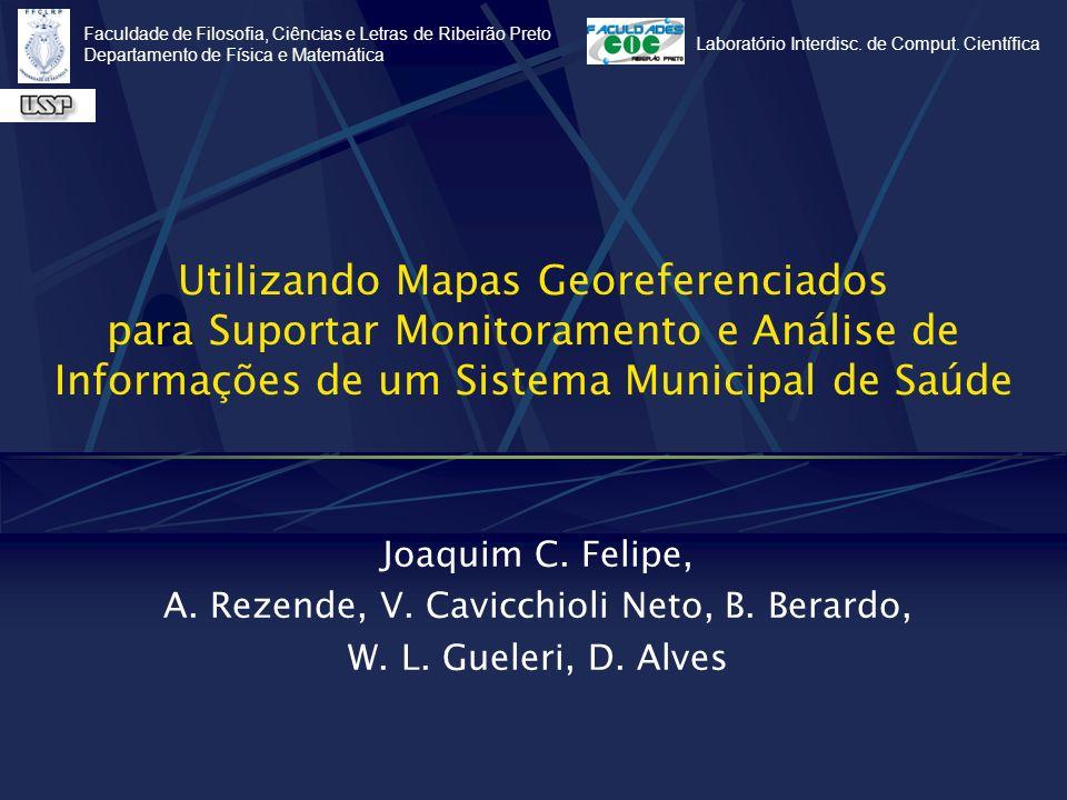 Utilizando Mapas Georeferenciados para Suportar Monitoramento e Análise de Informações de um Sistema Municipal de Saúde Joaquim C. Felipe, A. Rezende,