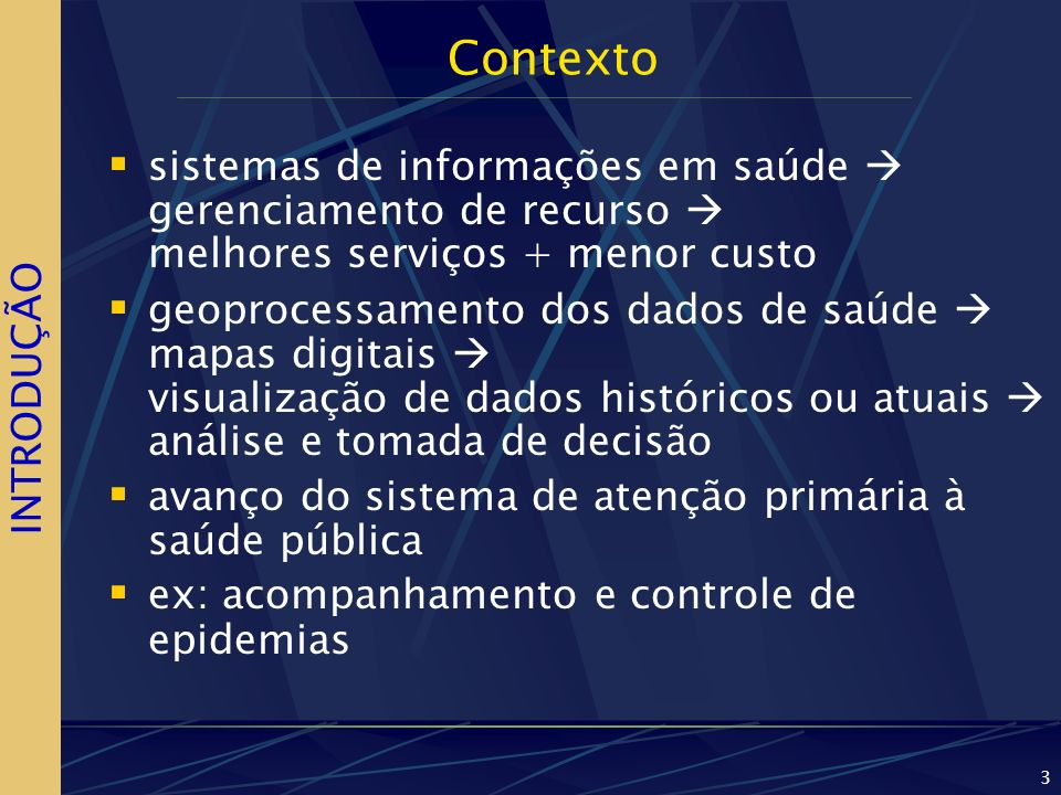 3 Contexto sistemas de informações em saúde gerenciamento de recurso melhores serviços + menor custo geoprocessamento dos dados de saúde mapas digitai