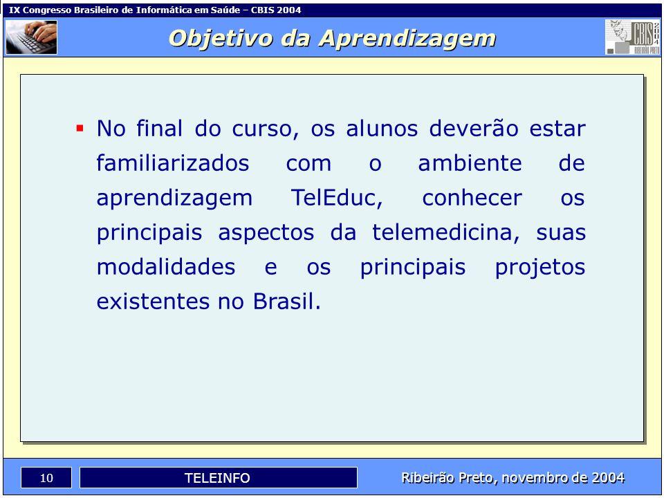 IX Congresso Brasileiro de Informática em Saúde – CBIS 2004 9 Ribeirão Preto, novembro de 2004 TELEINFO Perfil dos alunos Estudantes e profissionais d