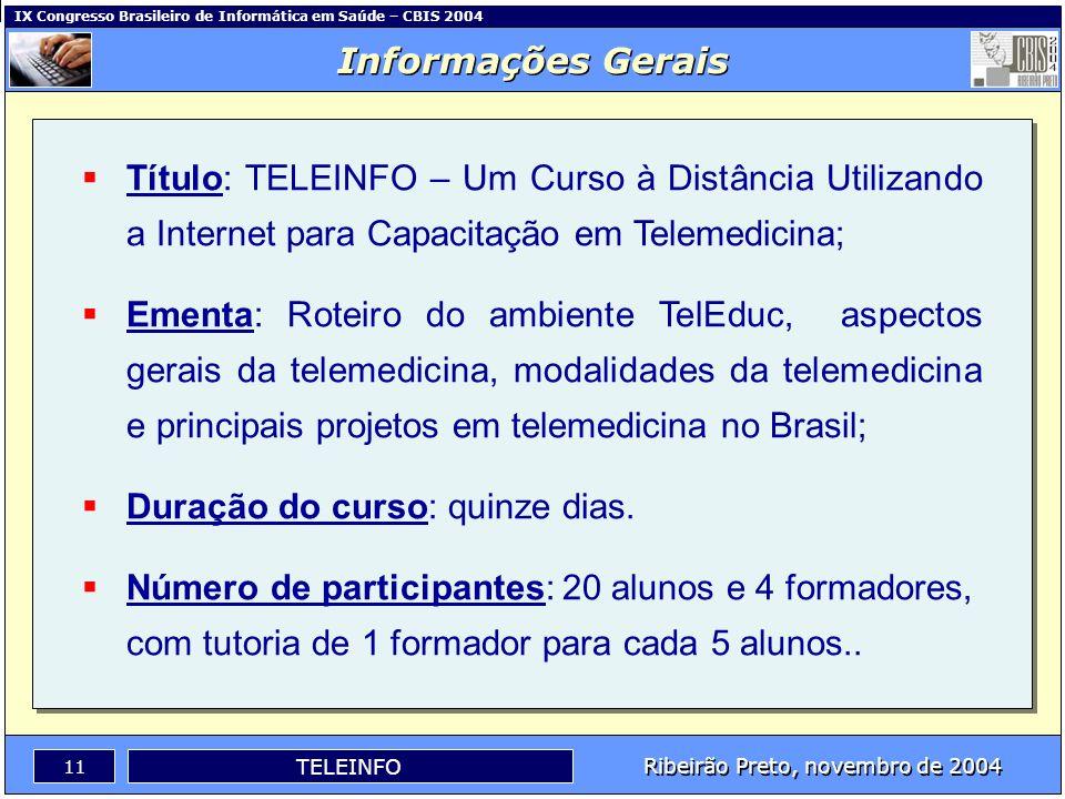 IX Congresso Brasileiro de Informática em Saúde – CBIS 2004 10 Ribeirão Preto, novembro de 2004 TELEINFO Objetivo da Aprendizagem No final do curso, o