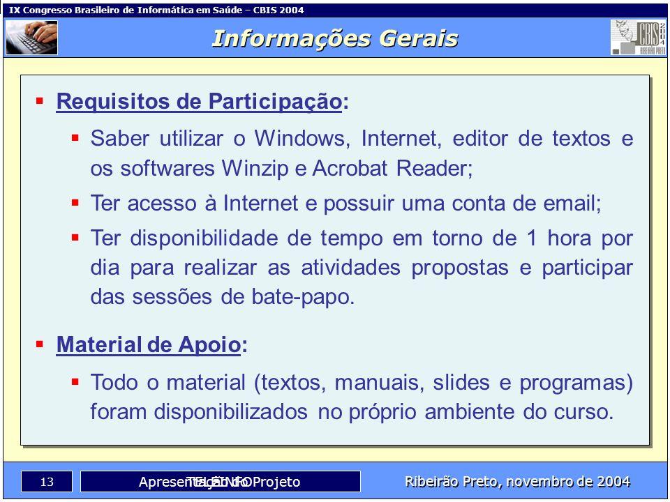 IX Congresso Brasileiro de Informática em Saúde – CBIS 2004 12 Ribeirão Preto, novembro de 2004 TELEINFO Informações Gerais Apresentação do Projeto At