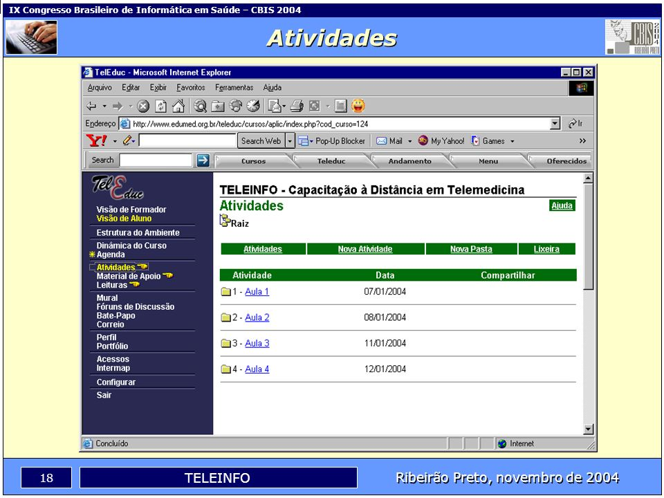 Ribeirão Preto, novembro de 2004 17 TELEINFO IX Congresso Brasileiro de Informática em Saúde – CBIS 2004 Agenda