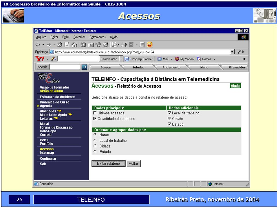 Ribeirão Preto, novembro de 2004 25 TELEINFO IX Congresso Brasileiro de Informática em Saúde – CBIS 2004 Perfil