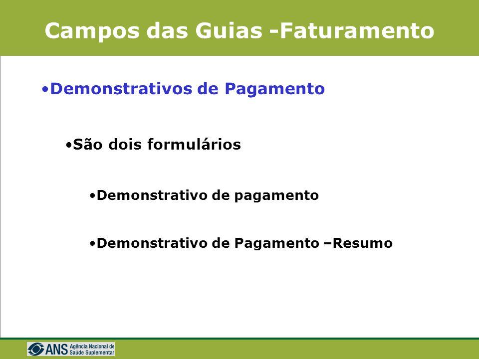 Campos das Guias -Faturamento Demonstrativo de Pagamento Finalidade Apresentar ao prestador informações sobre as guias faturadas Informar os valores p