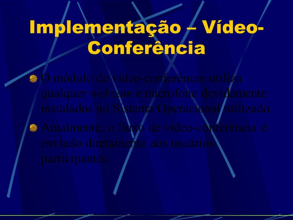 Implementação – Vídeo- Conferência O módulo de vídeo-conferência utiliza qualquer webcam e microfone devidamente instalados no Sistema Operacional uti